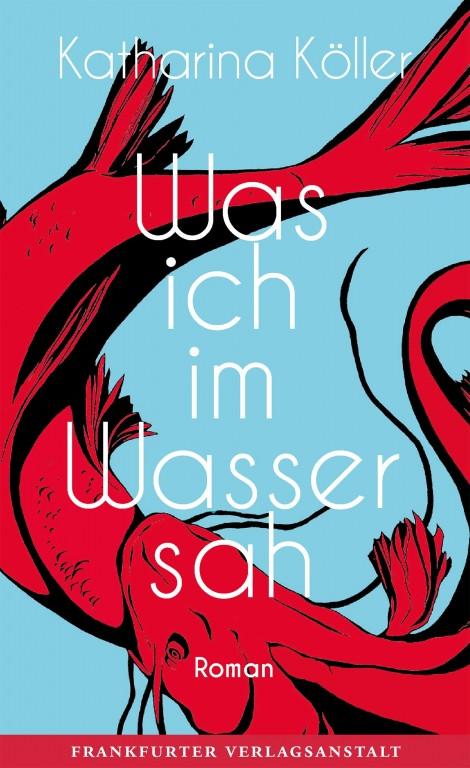 Das Buchcover zeigt die sich über das ganze Bild ausdehnende Grafik zweier roter Fische. Der untere verschlingt den oberen. Der Hintergrund ist hellblau. Über das ganze Bild sind untereinander in weißer Schrift der Name der Autorin, der Buchtitel und der Name des Verlags zu lesen.